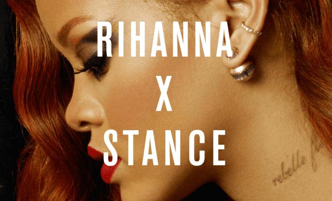 Rihanna x Stance!